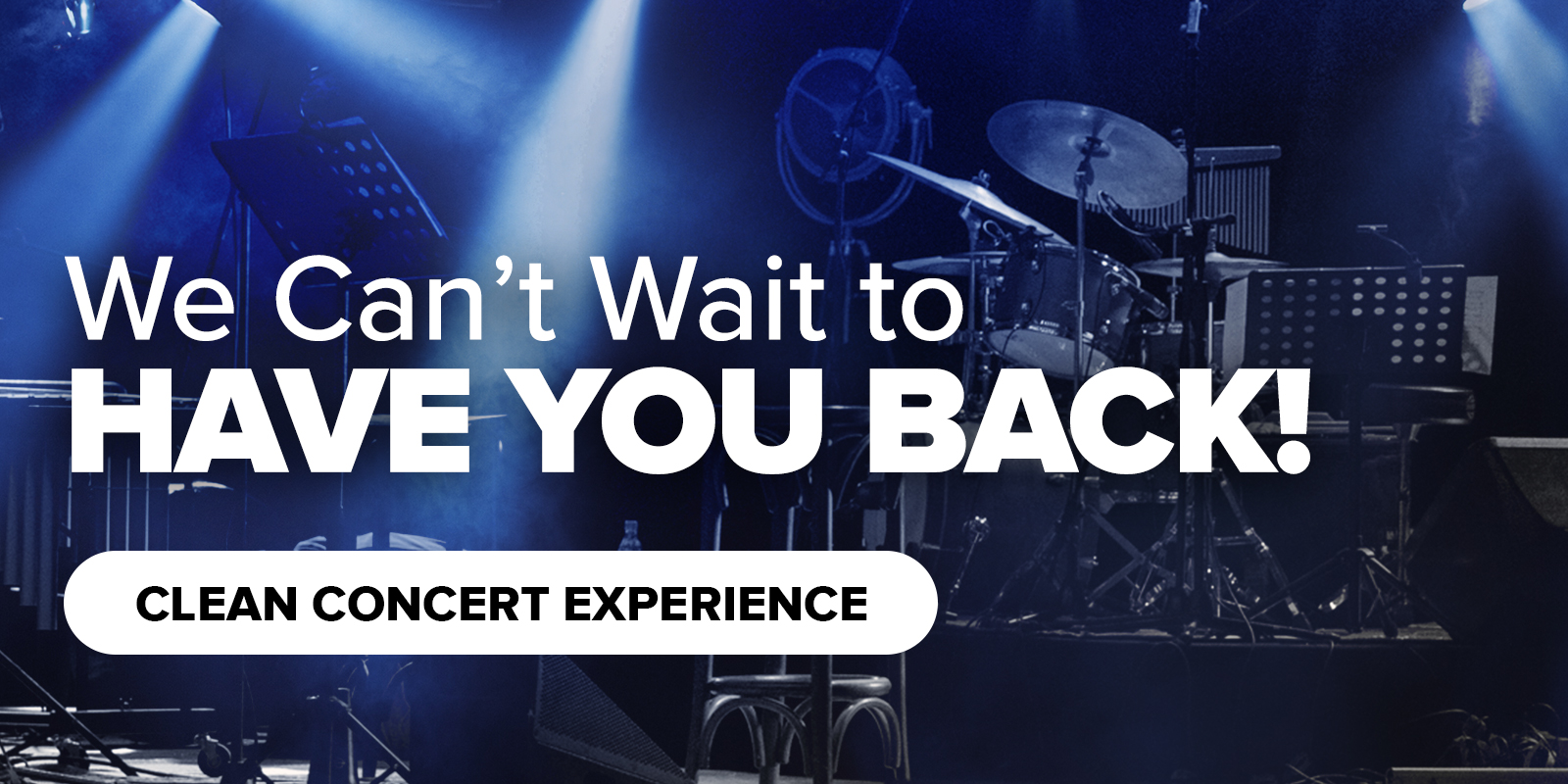 We Can't Wait to Have you Back – Clean Concert Experience