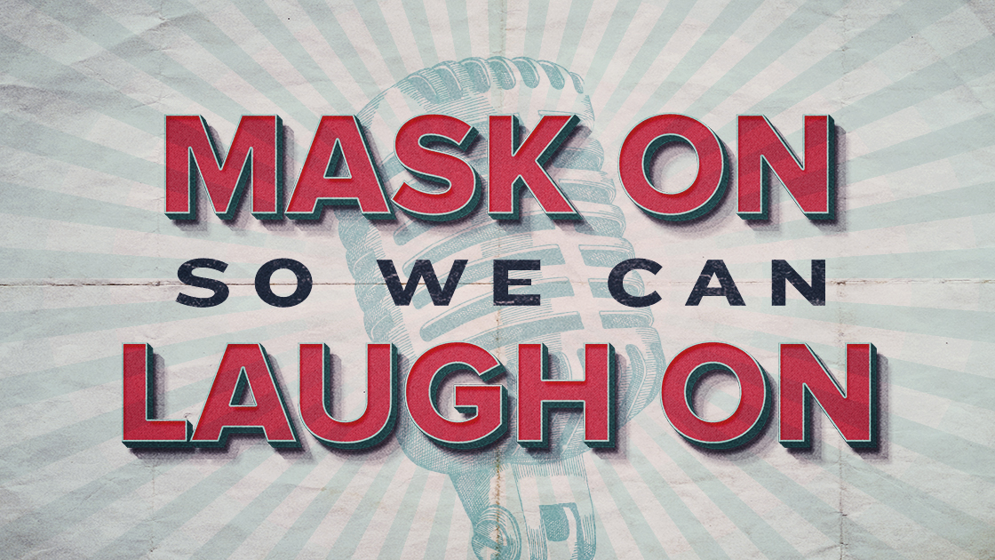 Mask On So We Can Laugh On