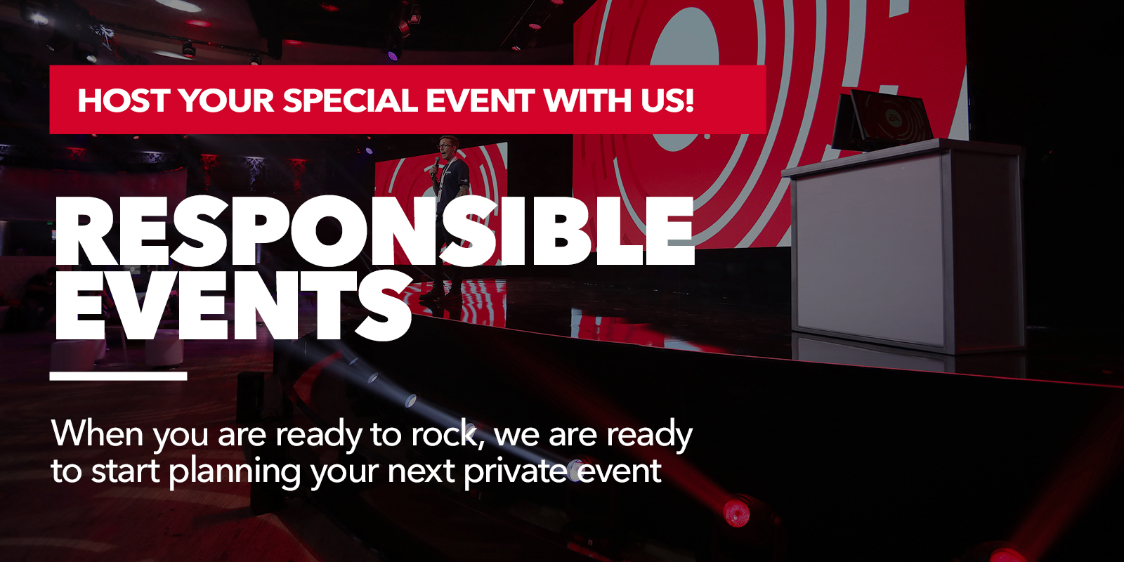 Host your Special Event with Us - Responsible Events - we are ready to start planning your next private Event